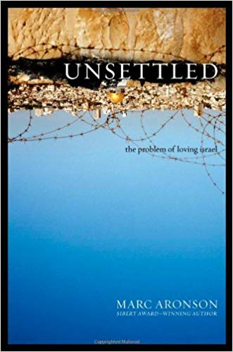 Unsettled The Problem of Living Israel Marc Aronson